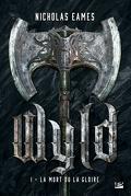 Wyld, Tome 1 : La Mort ou la gloire