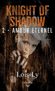 Knight of Shadow, Tome 2 : Amour Éternel