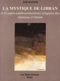 La mystique de Gibran et le supra-confessionnalisme religieux des chrétiens d'Orient