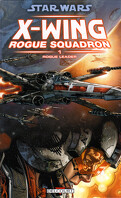 Star Wars X-Wing Rogue Squadron, Tome 1 : Rogue Leader