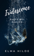 Iridescence - Sauve-moi - Harlow