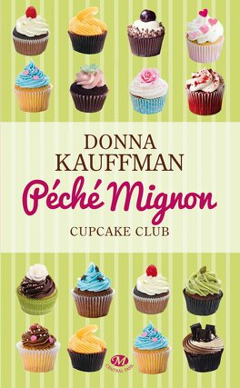 Couverture du livre : Cupcake Club Romance, Tome 3 : Péché Mignon