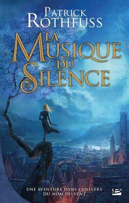 Couverture du livre : Chronique du tueur de Roi : La Musique du silence