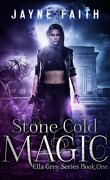 Ella Grey, Tome 1: Stone Cold Magic