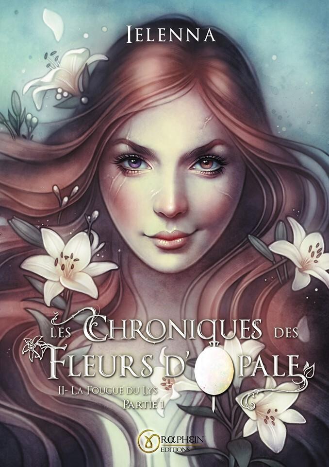 Les Chroniques des Fleurs d'Opale, tome 2 : La Fougue du Lys partie 1 de Ielenna