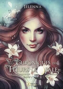 Couverture du livre : Les Chroniques des Fleurs d'Opale, Tome 2 : La Fougue du Lys - Partie 1