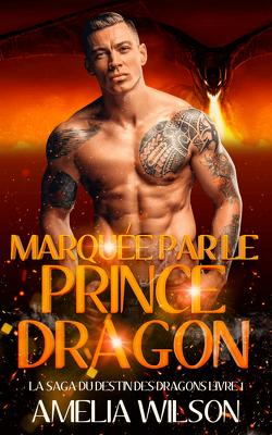 Couverture de La Saga du destin des dragons, Tome 1 : Marquée par le Prince Dragon