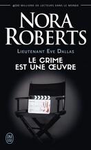 Lieutenant Eve Dallas, Tome 46 : Le crime est une œuvre