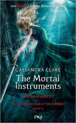 Couverture du livre : The Mortal Instruments - Renaissance, Tome 3 : La Reine de l'air et des ombres (II)
