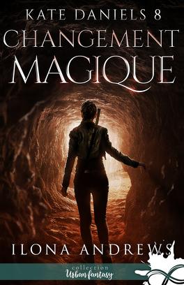 Couverture du livre : Kate Daniels, Tome 8 : Changement magique