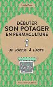 Débuter son potager en permaculture : je passe à l'acte, acte 1