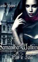 Samantha Watkins ou les Chroniques d'un quotidien extraordinaire, Tome 1 : Pas le choix
