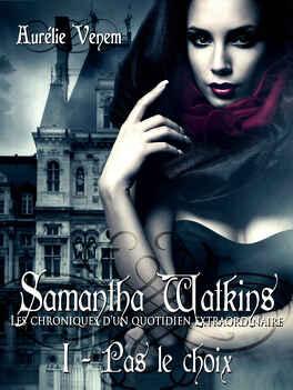 Couverture du livre : Samantha Watkins ou les Chroniques d'un quotidien extraordinaire, Tome 1 : Pas le choix