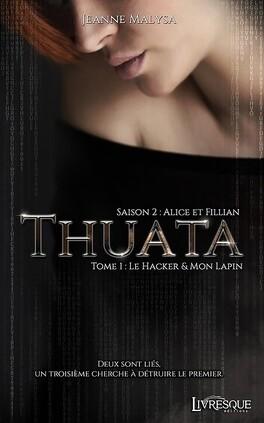 Couverture du livre : Thuata, saison 2 : Alice et Fillian - tome 1 : Le Hacker & Mon Lapin