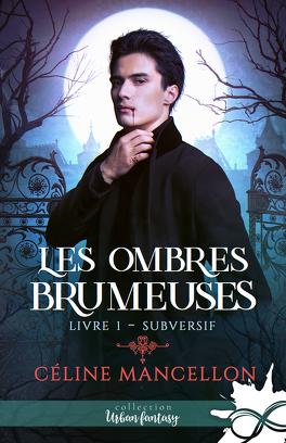 Couverture du livre : Les Ombres brumeuses, Tome 1 : Subversif