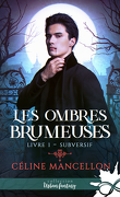 Les Ombres brumeuses, Tome 1 : Subversif