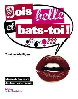 Couverture du livre : Sois belle et bats-toi ! (manifeste féministe des femmes féminines)