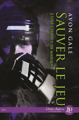 Couverture du livre : Une chance de marquer, Tome 2 : Sauver le Jeu