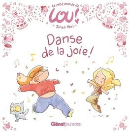 Couverture du livre : Le petit monde de Lou - Danse de la joie !