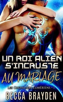 Couverture du livre : Les Chevaliers lumériens, Tome 1 : Un roi alien s'incruste au mariage
