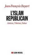 L'Islam républicain - Ankara, Téhéran, Dakar