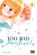 Too bad, I'm in love ! Tome 4