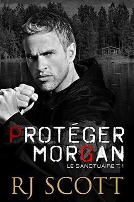 Couverture du livre : Le Sanctuaire, Tome 1 : Protéger Morgan