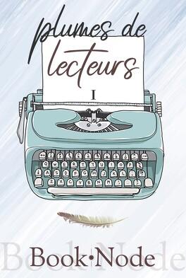 Couverture du livre : Plumes de lecteurs, Tome 1 : Recueil de textes et nouvelles : 2018-2019