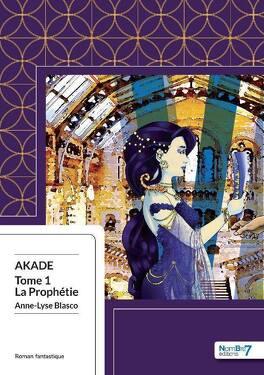 Couverture du livre : Akade, Tome 1 : La Prophétie