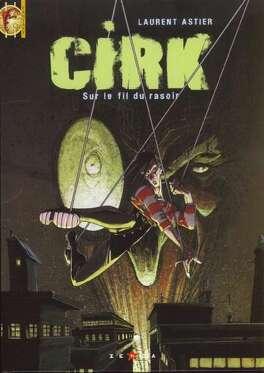 Couverture du livre : Cirk, Tome 1 : Sur le fil du rasoir