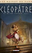 Les Reines de sang - Cléopâtre, la reine fatale, Tome 3