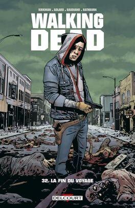 Couverture du livre : Walking Dead, Tome 32 : La Fin du voyage