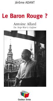 Couverture du livre : Le Baron Rouge Antoine Allard, de Stop-War à Oxfam