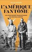 l'Amérique fantôme : les aventuriers francophones du Nouveau Monde