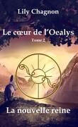 Le Cœur de l'Oealys, Tome 2 : La Nouvelle Reine