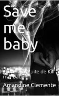 Kill me, Baby, Tome 2 : Save me, Baby