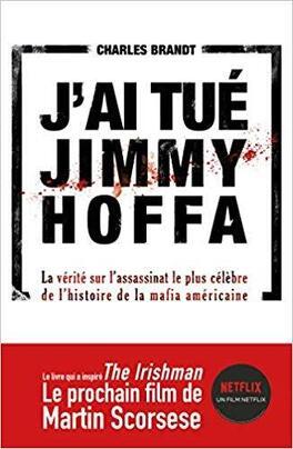 Couverture du livre : J'ai tué Jimmy Hoffa : la vérité sur l'assassinat le plus célèbre de l'histoire de la mafia américaine