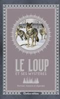 Le Loup & ses Mystères : Portrait, Histoire & Légendes