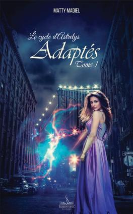 Couverture du livre : Le cycle d'Astrelys, Tome 1 : Adaptés
