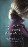 Les secrets d'Anne-Marie : La vieille laide - L'intégrale