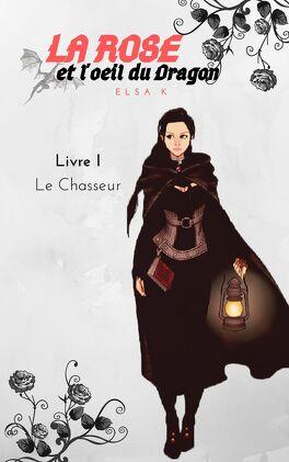 Couverture du livre : La Rose et l'Oeil du dragon, Tome 1 : Le Chasseur
