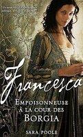 Francesca, Tome 1 : Empoisonneuse à la cour des Borgia