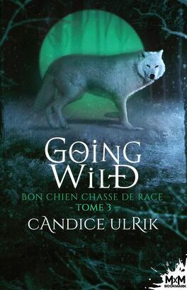 Couverture du livre : Going Wild, Tome 3 : Bon chien chasse de race