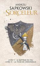 Le Sorceleur - Livre V : Le Baptême du feu / Livre VI : La Tour de l'Hirondelle