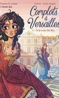 Complots à Versailles, Tome 1 : A la cour du Roi