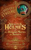 Les Dossiers Cthulhu, Tome 3 : Sherlock Holmes et les démons marins du Sussex