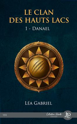 Couverture du livre : Le Clan des Hauts Lacs, Tome 1 : Danael
