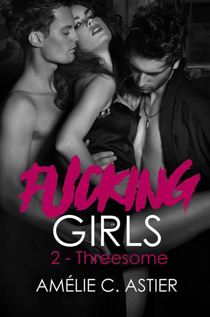 Fucking Girls - Tome 2: Threesome de Amélie C.Astier Fucking-girls-tome-2-threesome-1274727