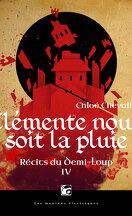 Récits du Demi-Loup, tome 4 : Clémente nous soit la pluie