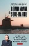 Commandant de sous-marin - Du Terrible au Triomphant, la vie secrète des sous-marins